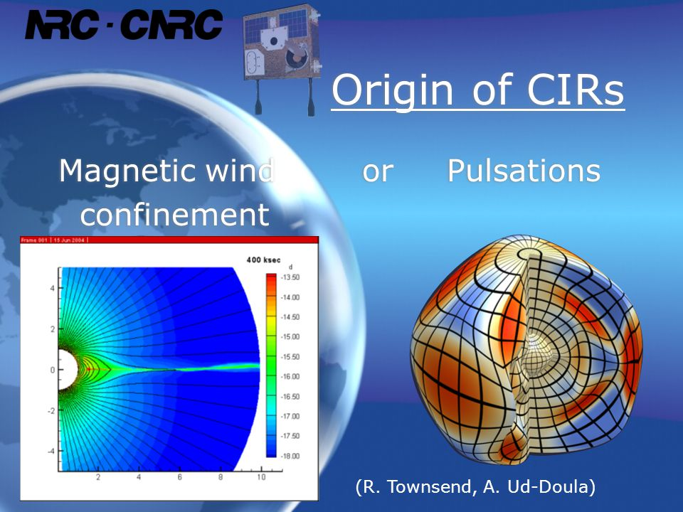 Origin of CIRs Magnetic wind or Pulsations confinement Magnetic wind or Pulsations confinement (R.