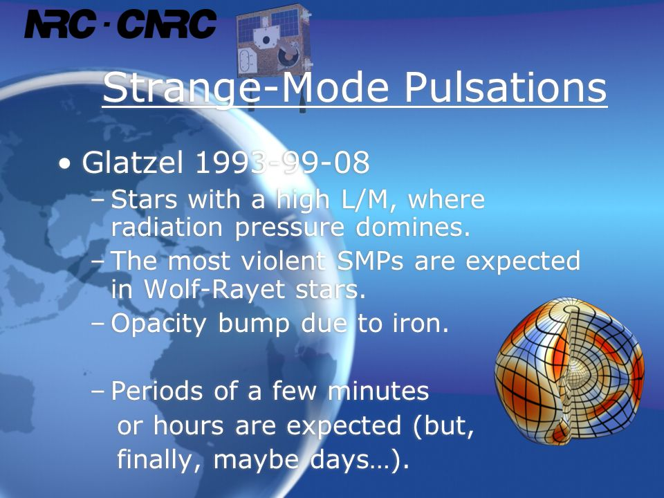 Strange-Mode Pulsations Glatzel 1993-99-08 –Stars with a high L/M, where radiation pressure domines.
