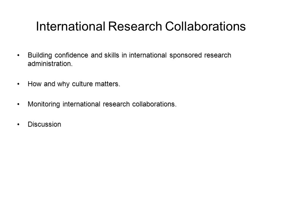 International Research Collaborations Building confidence and skills in international sponsored research administration.Building confidence and skills in international sponsored research administration.