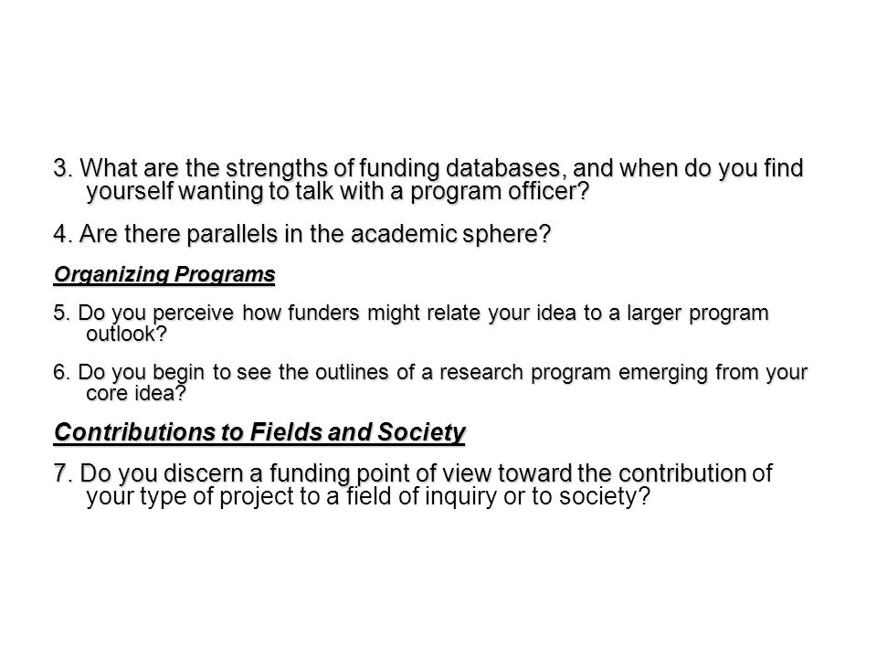 3. What are the strengths of funding databases, and when do you find yourself wanting to talk with a program officer? 4. Are there parallels in the ac