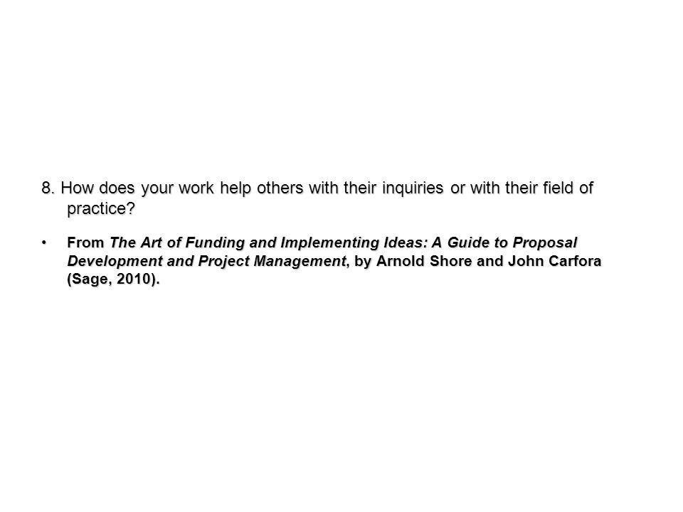 8. How does your work help others with their inquiries or with their field of practice.