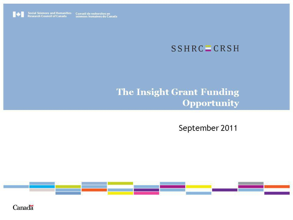 Social Sciences and Humanities Research Council of Canada Conseil de recherches en sciences humaines du Canada The Insight Grant Funding Opportunity September 2011