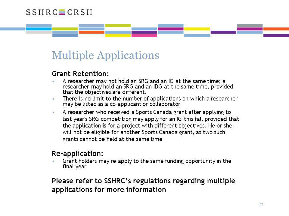 27 Multiple Applications Grant Retention: A researcher may not hold an SRG and an IG at the same time; a researcher may hold an SRG and an IDG at the same time, provided that the objectives are different.