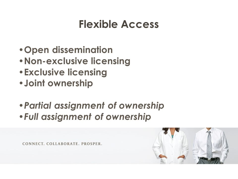 Flexible Access Open dissemination Non-exclusive licensing Exclusive licensing Joint ownership Partial assignment of ownership Full assignment of ownership
