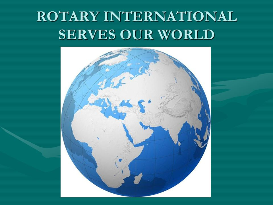ROTARY INTERNATIONAL SERVES OUR WORLD