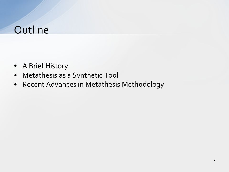 A Brief History Metathesis as a Synthetic Tool Recent Advances in Metathesis Methodology Outline 2