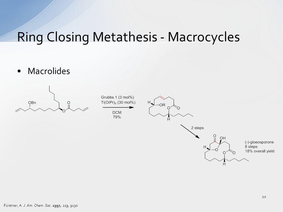 Macrolides Ring Closing Metathesis - Macrocycles Fürstner, A. J. Am. Chem. Soc. 1997, 119, 9130 20