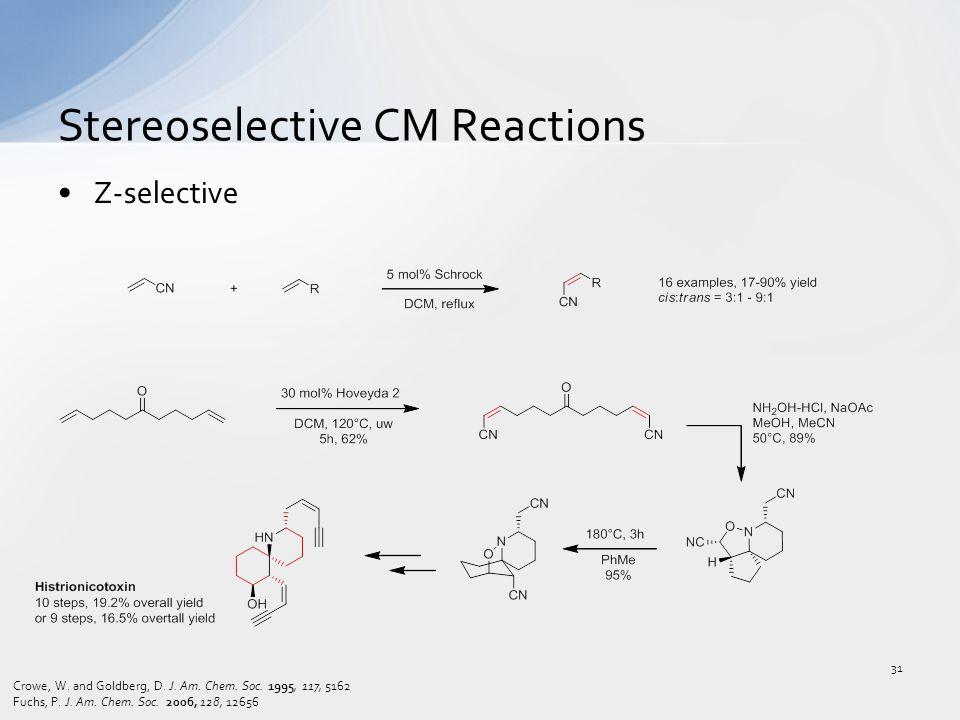 Z-selective Stereoselective CM Reactions Crowe, W. and Goldberg, D. J. Am. Chem. Soc. 1995, 117, 5162 Fuchs, P. J. Am. Chem. Soc. 2006, 128, 12656 31