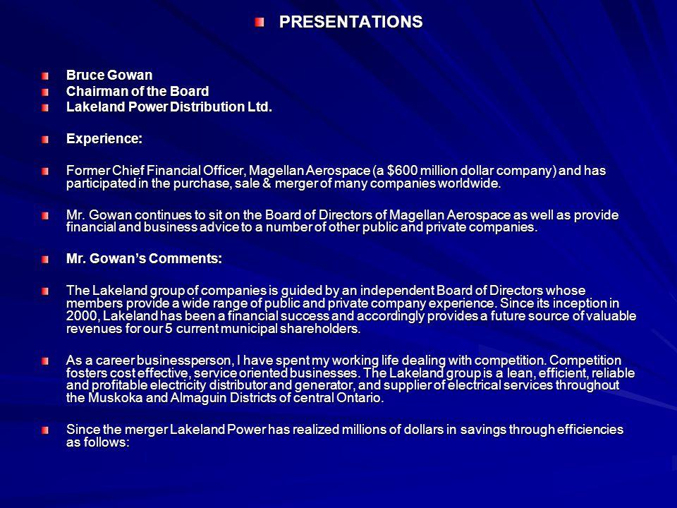 PRESENTATIONS Bruce Gowan Chairman of the Board Lakeland Power Distribution Ltd.