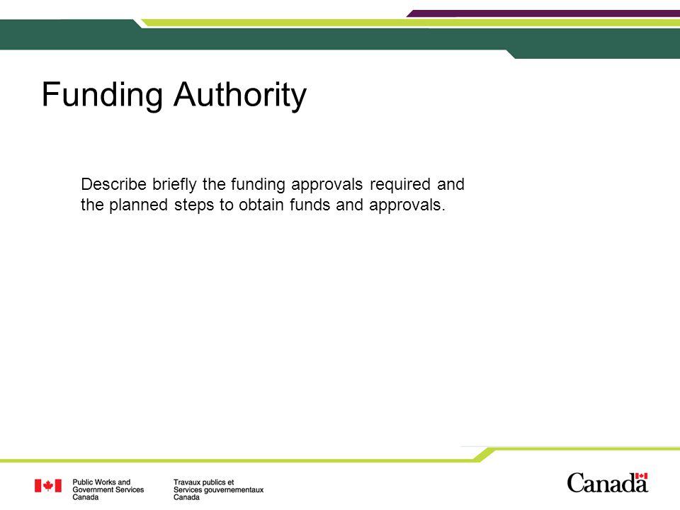 Funding Authority Describe briefly the funding approvals required and the planned steps to obtain funds and approvals.