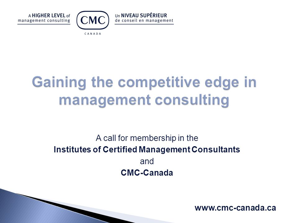 A call for membership in the Institutes of Certified Management Consultants and CMC-Canada www.cmc-canada.ca