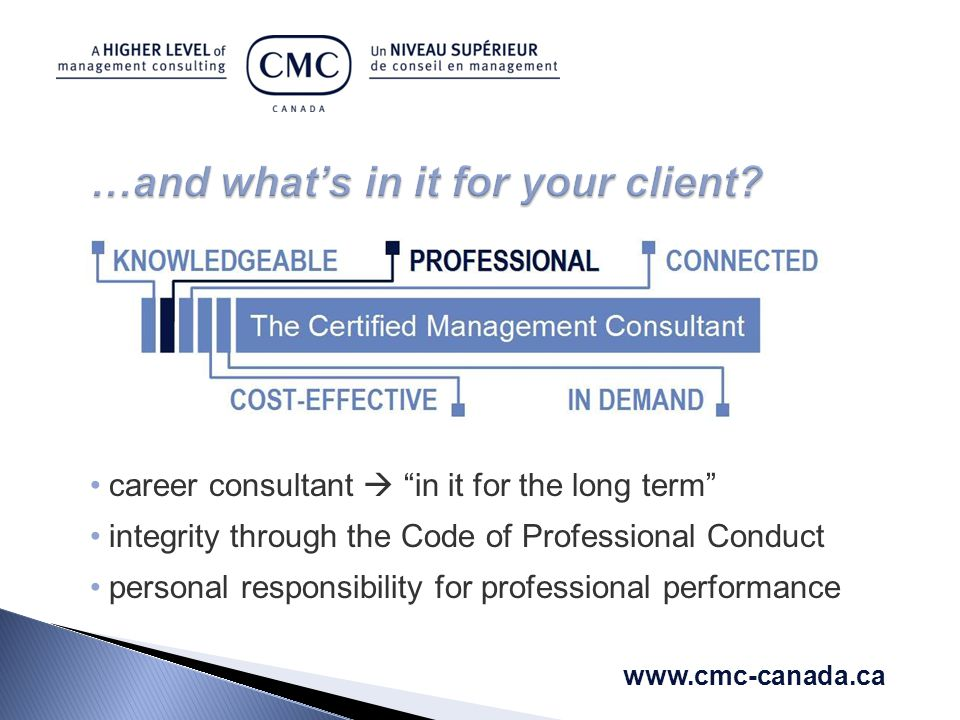 career consultant  in it for the long term integrity through the Code of Professional Conduct personal responsibility for professional performance www.cmc-canada.ca