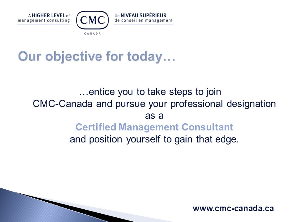 …entice you to take steps to join CMC-Canada and pursue your professional designation as a Certified Management Consultant and position yourself to gain that edge.