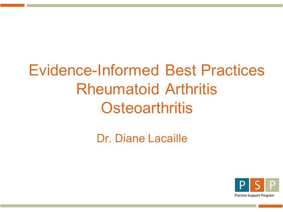 Evidence-Informed Best Practices Rheumatoid Arthritis Osteoarthritis Dr. Diane Lacaille