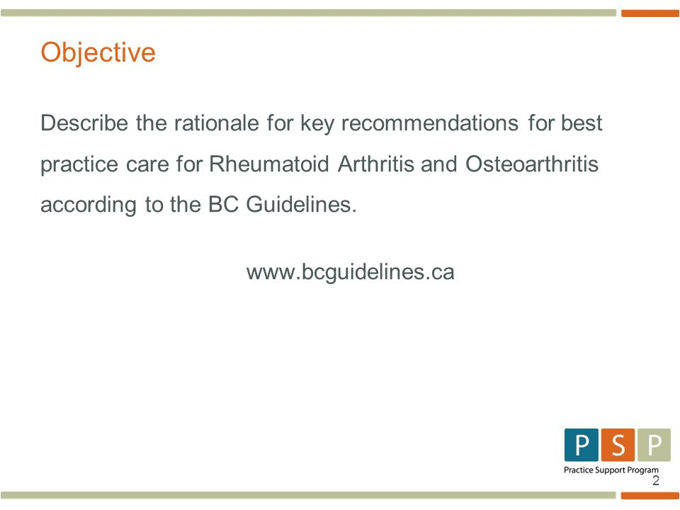 2 Describe the rationale for key recommendations for best practice care for Rheumatoid Arthritis and Osteoarthritis according to the BC Guidelines. ww