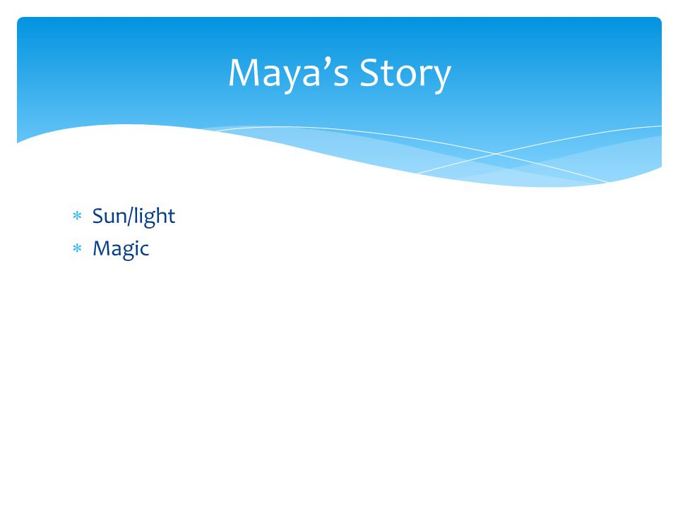  Sun/light  Magic Maya's Story