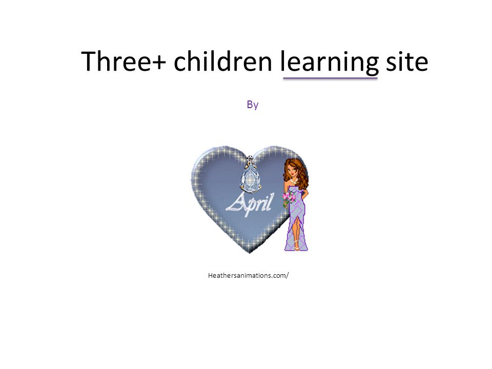Three+ children learning site By Heathersanimations.com/
