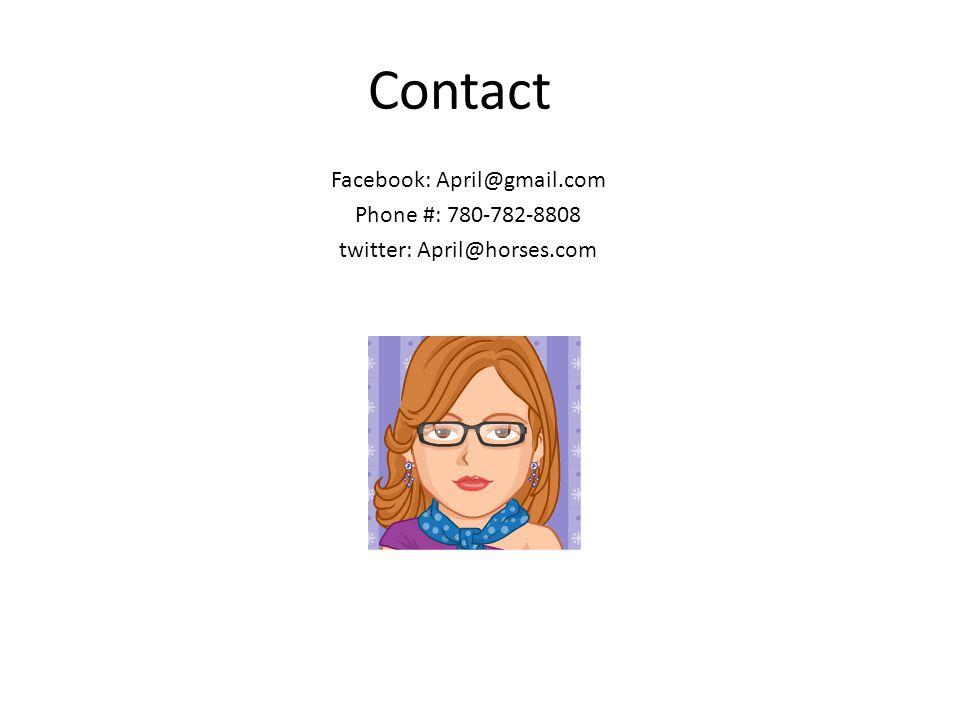 Contact Facebook: April@gmail.com Phone #: 780-782-8808 twitter: April@horses.com