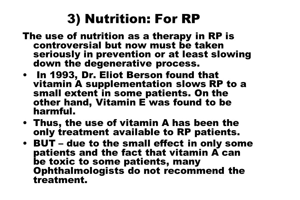3) Nutrition: For RP The use of nutrition as a therapy in RP is controversial but now must be taken seriously in prevention or at least slowing down t