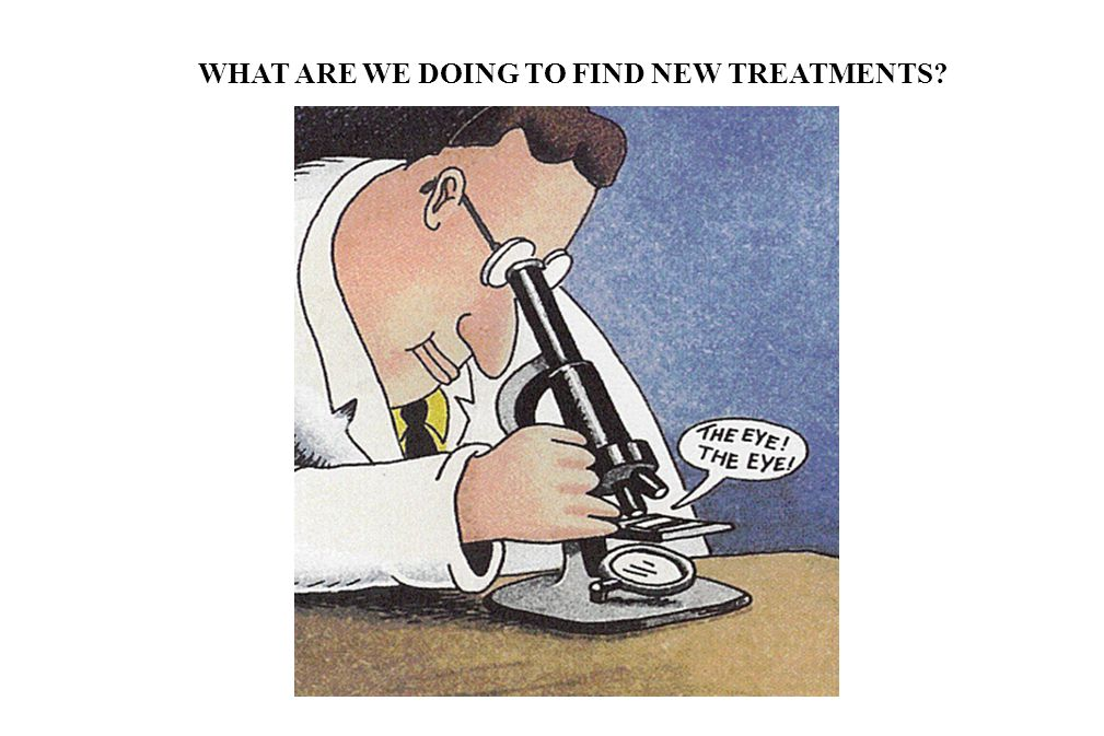 WHAT ARE WE DOING TO FIND NEW TREATMENTS?