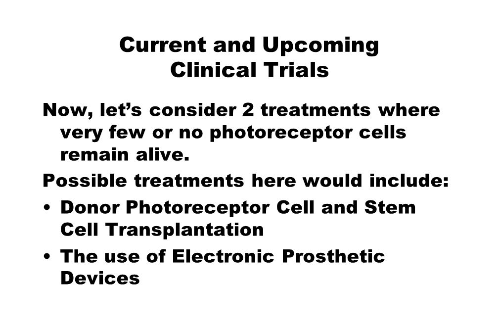 Current and Upcoming Clinical Trials Now, let's consider 2 treatments where very few or no photoreceptor cells remain alive. Possible treatments here