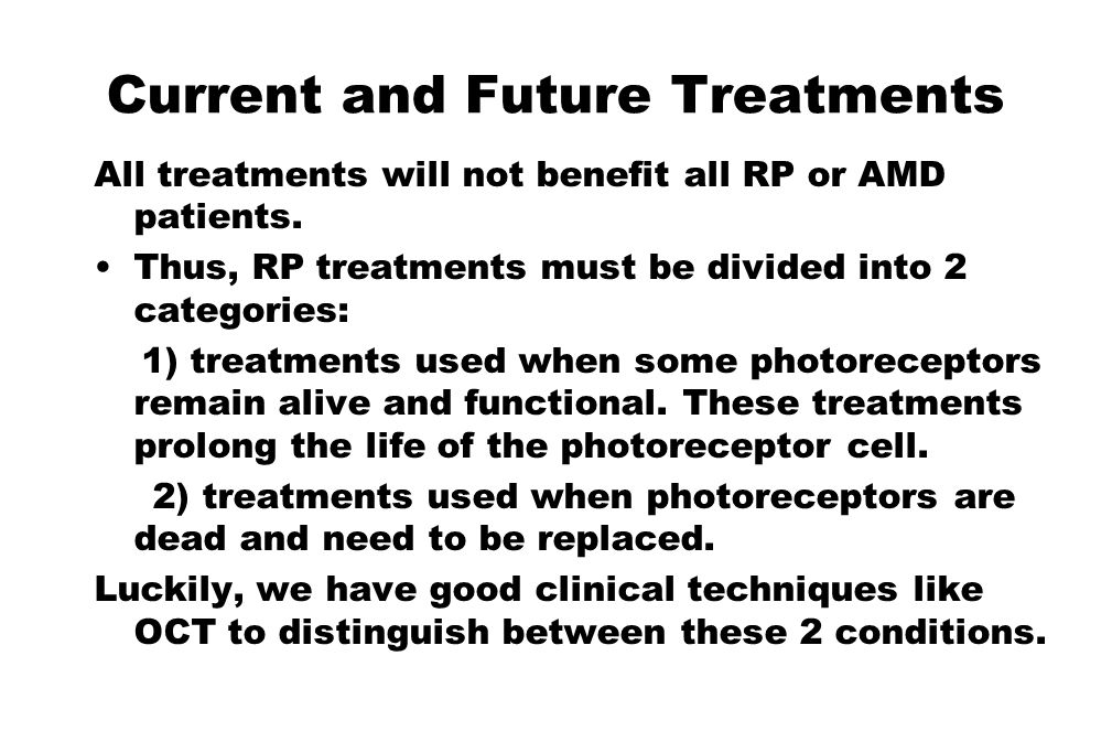 Current and Future Treatments All treatments will not benefit all RP or AMD patients. Thus, RP treatments must be divided into 2 categories: 1) treatm