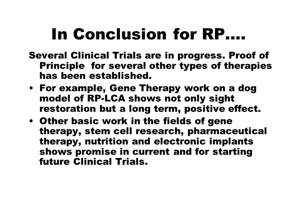 In Conclusion for RP…. Several Clinical Trials are in progress. Proof of Principle for several other types of therapies has been established. For exam
