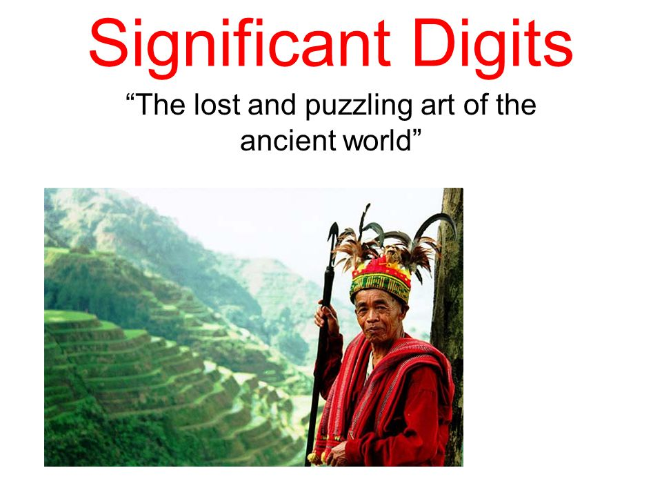 Significant Digits The lost and puzzling art of the ancient world