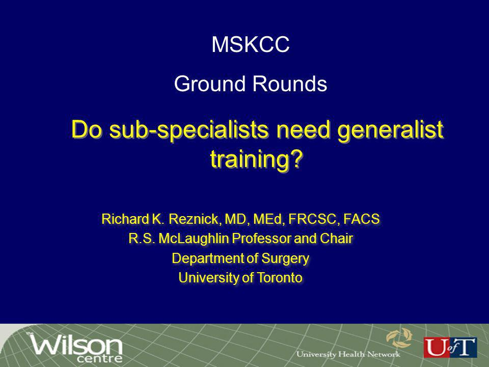 Do sub-specialists need generalist training.Richard K.