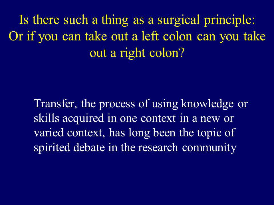 Is there such a thing as a surgical principle: Or if you can take out a left colon can you take out a right colon.