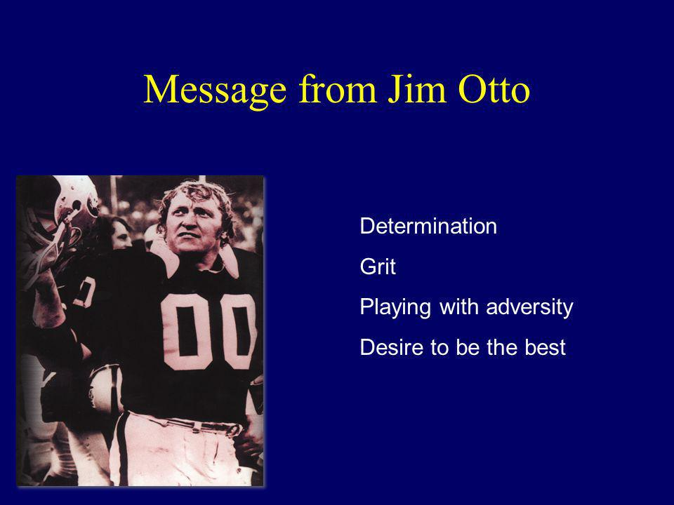 Message from Jim Otto Determination Grit Playing with adversity Desire to be the best