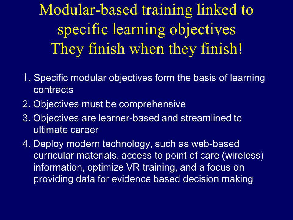 Modular-based training linked to specific learning objectives They finish when they finish.