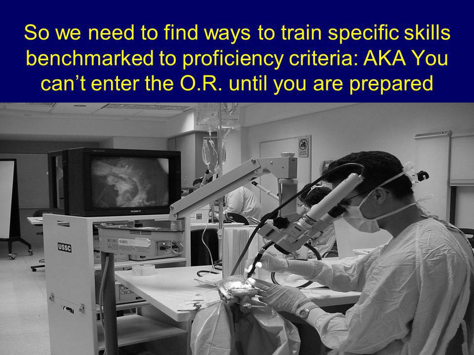 So we need to find ways to train specific skills benchmarked to proficiency criteria: AKA You can't enter the O.R.