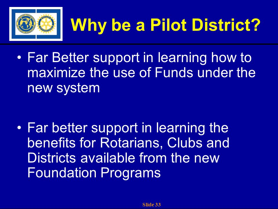 Slide 33 Why be a Pilot District.