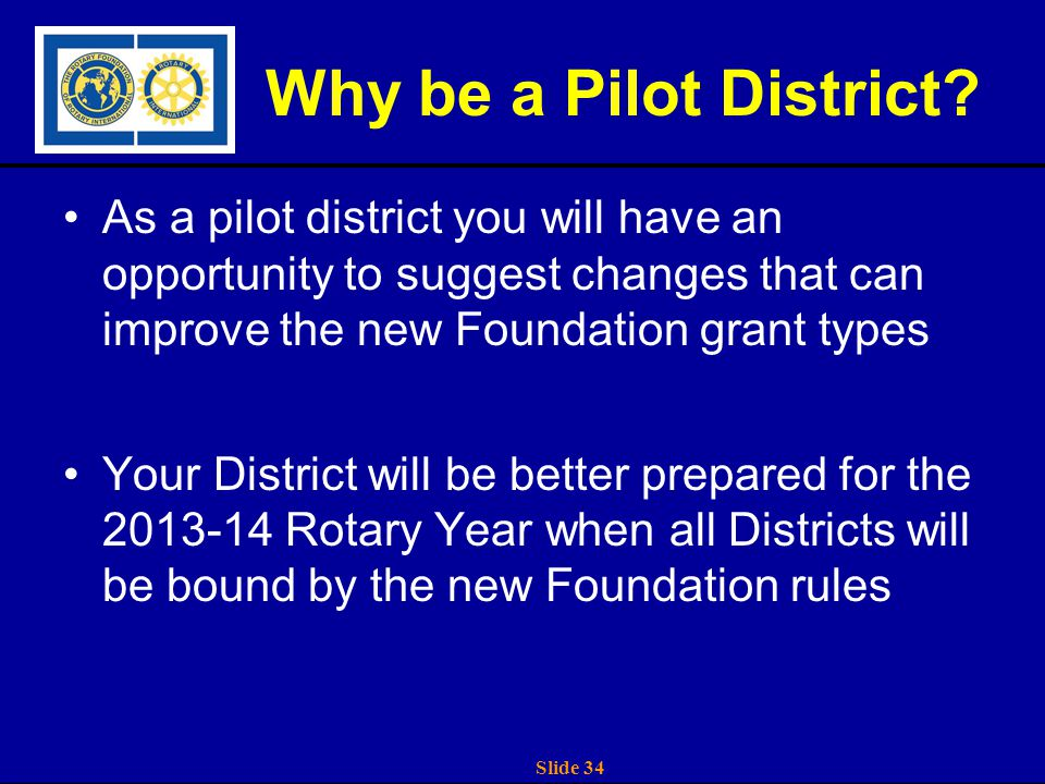 Slide 34 Why be a Pilot District.
