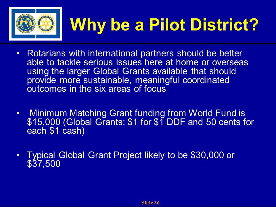 Slide 36 Why be a Pilot District.