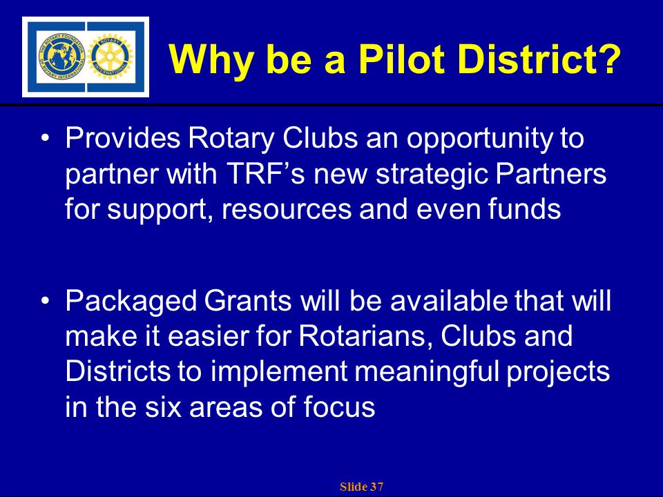 Slide 37 Why be a Pilot District.