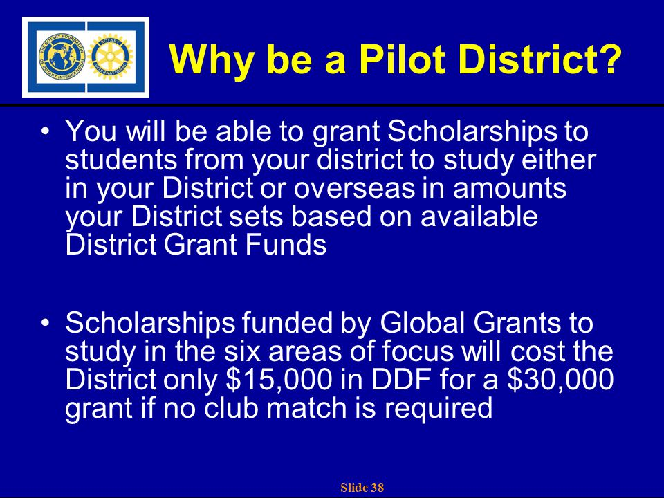 Slide 38 Why be a Pilot District.