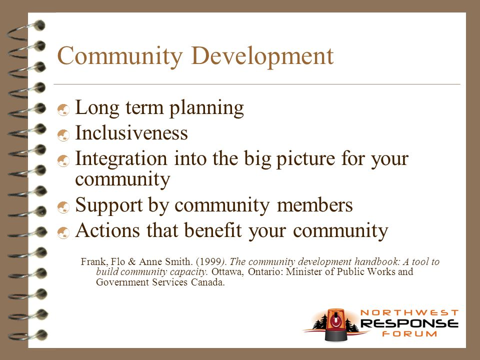 Community Development  Long term planning  Inclusiveness  Integration into the big picture for your community  Support by community members  Acti