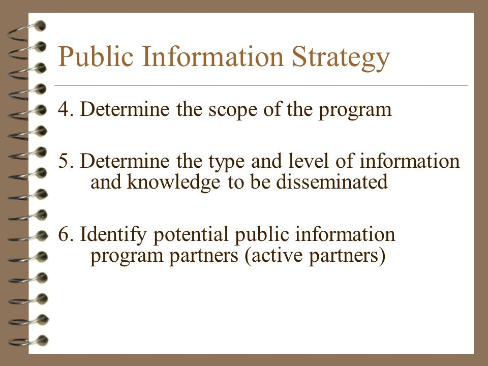 Public Information Strategy 4. Determine the scope of the program 5. Determine the type and level of information and knowledge to be disseminated 6. I