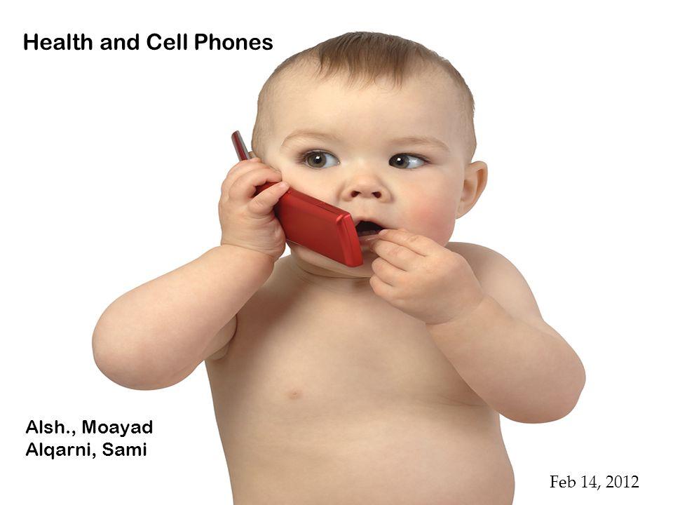 Health and Cell Phones Alsh., Moayad Alqarni, Sami Feb 14, 2012