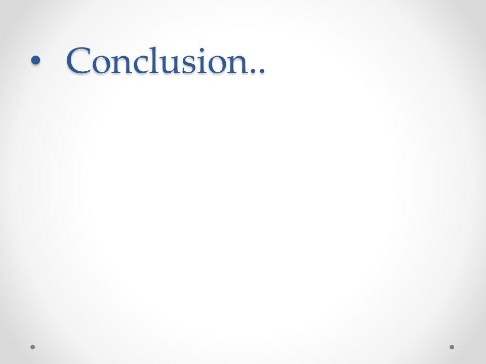 Conclusion.. Conclusion..