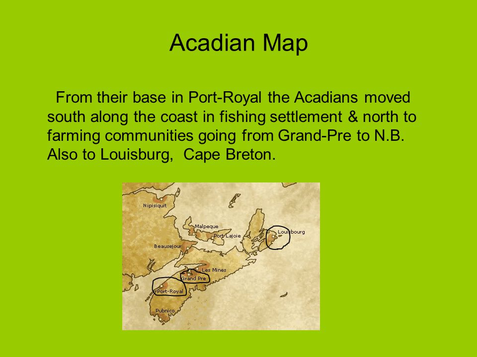 Acadian Expulsion The French Acadians would not pledge allegiance to the king of England.