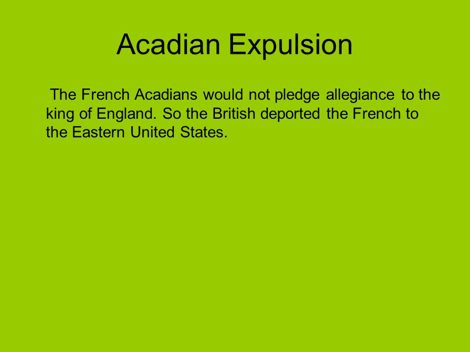 How did they live. Acadians didn t have a hard time.