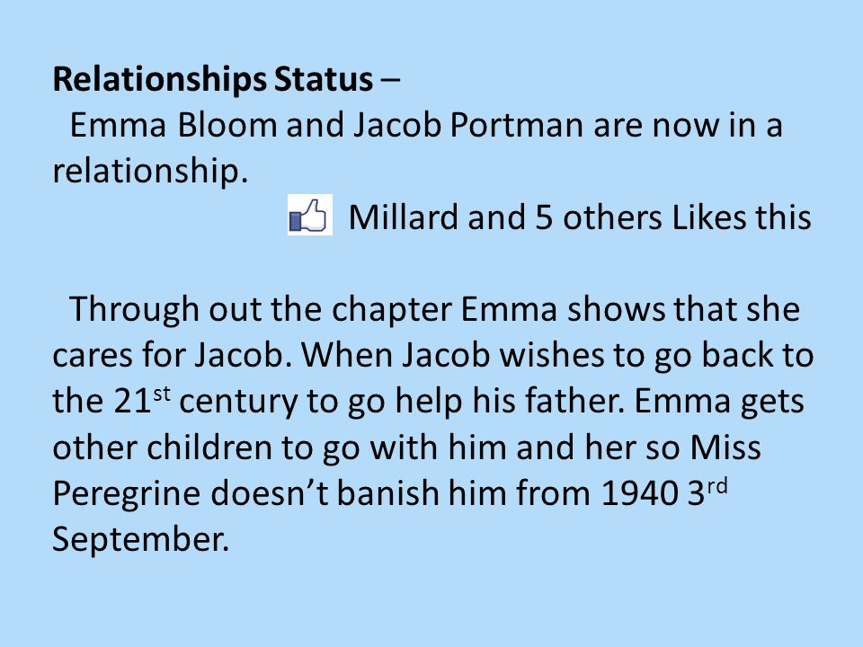Relationships Status – Emma Bloom and Jacob Portman are now in a relationship.