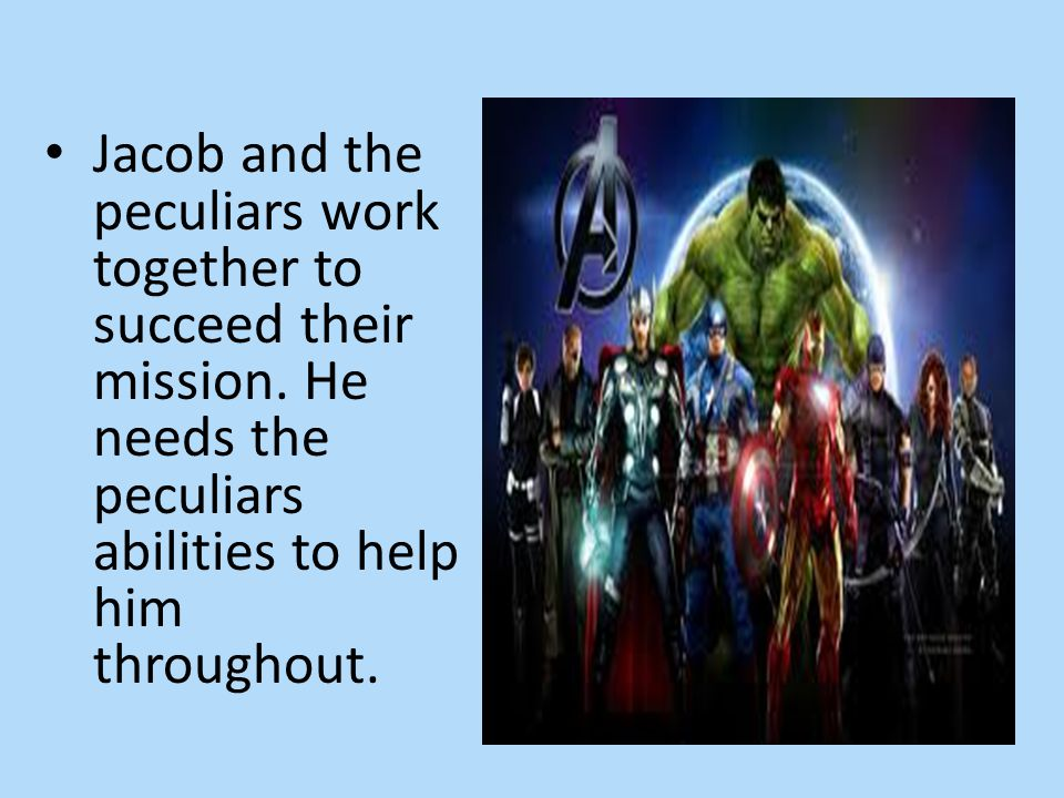 Jacob and the peculiars work together to succeed their mission. He needs the peculiars abilities to help him throughout.