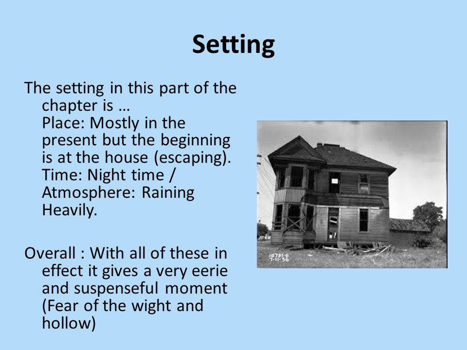 Setting The setting in this part of the chapter is … Place: Mostly in the present but the beginning is at the house (escaping).