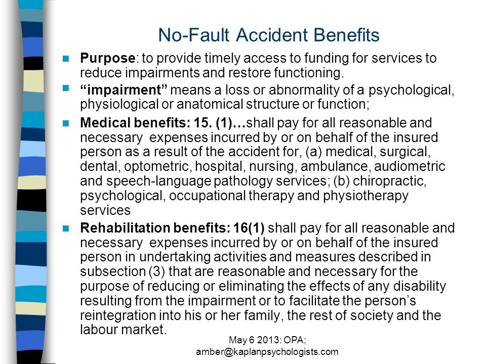 May 6 2013: OPA; amber@kaplanpsychologists.com No-Fault Accident Benefits Purpose: to provide timely access to funding for services to reduce impairments and restore functioning.