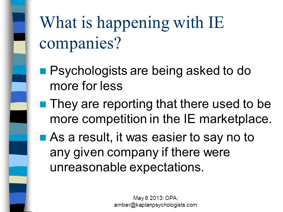 May 6 2013: OPA; amber@kaplanpsychologists.com What is happening with IE companies.