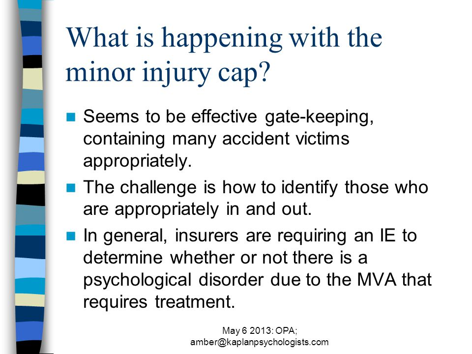 May 6 2013: OPA; amber@kaplanpsychologists.com What is happening with the minor injury cap.